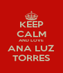 KEEP CALM AND LOVE ANA LUZ TORRES - Personalised Poster A4 size