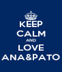 KEEP CALM AND LOVE ANA&PATO - Personalised Poster A4 size