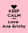 KEEP CALM AND Love  Ana &richy - Personalised Poster A4 size