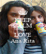 KEEP CALM AND LOVE Ana Rita - Personalised Poster A4 size