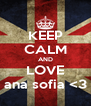 KEEP CALM AND LOVE ana sofia <3 - Personalised Poster A4 size