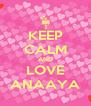 KEEP CALM AND LOVE ANAAYA - Personalised Poster A4 size