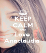 KEEP CALM AND Love  Anaclaudia  - Personalised Poster A4 size
