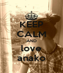KEEP CALM AND love anako - Personalised Poster A4 size