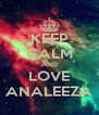 KEEP CALM AND LOVE ANALEEZA - Personalised Poster A4 size