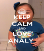 KEEP CALM AND LOVE ANALY  - Personalised Poster A4 size