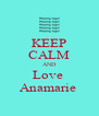 KEEP CALM AND Love  Anamarie  - Personalised Poster A4 size