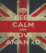 KEEP CALM AND LOVE ANAN xD - Personalised Poster A4 size