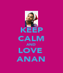 KEEP CALM AND LOVE  ANAN - Personalised Poster A4 size