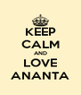 KEEP CALM AND LOVE ANANTA - Personalised Poster A4 size