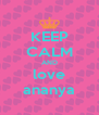 KEEP CALM AND love ananya - Personalised Poster A4 size