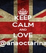 KEEP CALM AND LOVE @anaoctarina - Personalised Poster A4 size