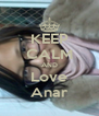 KEEP CALM AND Love Anar - Personalised Poster A4 size