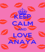 KEEP CALM AND LOVE ANAYA - Personalised Poster A4 size