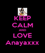 KEEP CALM AND LOVE Anayaxxx - Personalised Poster A4 size