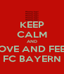 KEEP CALM AND LOVE AND FEEL FC BAYERN - Personalised Poster A4 size