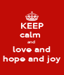 KEEP calm  and  love and hope and joy - Personalised Poster A4 size