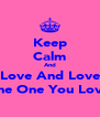 Keep Calm And Love And Love The One You Love - Personalised Poster A4 size