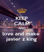 KEEP CALM AND love and make  javier z king - Personalised Poster A4 size