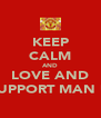 KEEP CALM AND LOVE AND SUPPORT MAN U - Personalised Poster A4 size