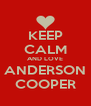 KEEP CALM AND LOVE ANDERSON COOPER - Personalised Poster A4 size