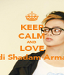 KEEP CALM AND LOVE Andi Shadam Armand - Personalised Poster A4 size