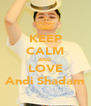 KEEP CALM AND LOVE Andi Shadam - Personalised Poster A4 size