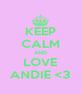 KEEP CALM AND LOVE ANDIE <3 - Personalised Poster A4 size