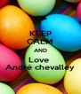 KEEP CALM AND Love  André chevalley - Personalised Poster A4 size