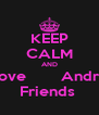 KEEP CALM AND Love        Andre Friends  - Personalised Poster A4 size