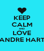 KEEP CALM AND LOVE ANDRE HART - Personalised Poster A4 size