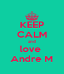 KEEP CALM and love  Andre M - Personalised Poster A4 size