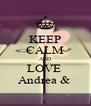 KEEP CALM AND LOVE  Andrea &  - Personalised Poster A4 size