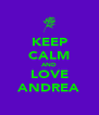 KEEP CALM AND LOVE ANDREA - Personalised Poster A4 size