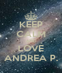 KEEP CALM AND LOVE ANDREA P. - Personalised Poster A4 size