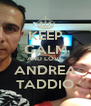 KEEP CALM AND LOVE ANDREA TADDIO - Personalised Poster A4 size