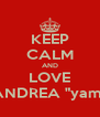 "KEEP CALM AND LOVE ANDREA ""yam"" - Personalised Poster A4 size"