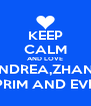 KEEP CALM AND LOVE ANDREA,ZHANG PRIM AND EVE - Personalised Poster A4 size