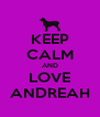 KEEP CALM AND LOVE ANDREAH - Personalised Poster A4 size