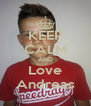 KEEP CALM AND Love Andreas - Personalised Poster A4 size