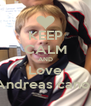 KEEP CALM AND Love Andreas canos - Personalised Poster A4 size