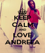 KEEP CALM AND LOVE ANDREEA - Personalised Poster A4 size