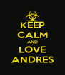 KEEP CALM AND LOVE ANDRES - Personalised Poster A4 size
