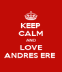 KEEP CALM AND LOVE ANDRES ERE  - Personalised Poster A4 size