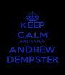 KEEP CALM AND LOVE ANDREW DEMPSTER - Personalised Poster A4 size