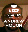 KEEP CALM AND LOVE ANDREW HOUGH - Personalised Poster A4 size