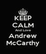 KEEP CALM And Love Andrew McCarthy - Personalised Poster A4 size