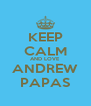 KEEP CALM AND LOVE ANDREW PAPAS - Personalised Poster A4 size
