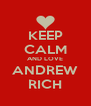 KEEP CALM AND LOVE ANDREW RICH - Personalised Poster A4 size