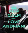 KEEP CALM AND LOVE ANDRIANI - Personalised Poster A4 size